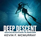 Deep Descent: Adventure and Death Diving the...