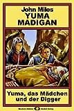 Yuma Madigan, Bd. 2: Yuma, das Mädchen und der Digger (Western-Serie) (German Edition)