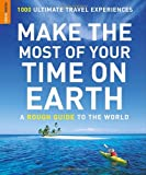 Make the Most of Your Time on Earth: A Rough Guide to the World: 1000 Ultimate Travel Experiences