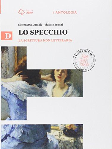 Lo specchio. Vol.D-La scrittura non letteraria. Per le Scuole superiori. Con e-book. Con espansione online