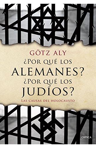 ¿Por qué los alemanes? ¿Por qué los judíos?: Las causas del Holocausto por Götz Aly