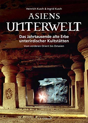 Asiens Unterwelt: Das Jahrtausende alte Erbe unterirdischer Kultstätten, Vom vorderen Orient bis Ostasien