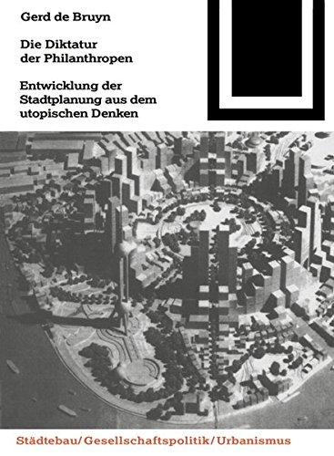 Die Diktatur der Philanthropen: Entwicklung der Stadtplanung aus dem utopischen Denken (Bauwelt Fundamente, Band 110)