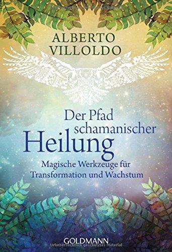 Preisvergleich Produktbild Der Pfad schamanischer Heilung: Magische Werkzeuge für Transformation und Wachstum