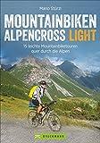 Alpencross Light: 15 leichte Mountainbiketouren quer durch die Alpen