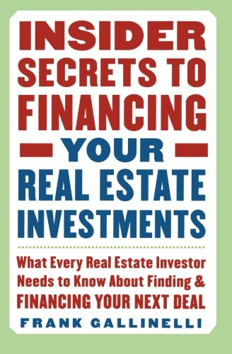 insider-secrets-to-financing-your-real-estate-investments-what-every-real-estate-investor-needs-to-k