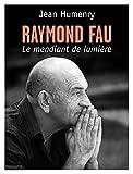 Raymond Fau Le mendiant de lumière