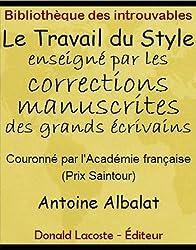 Le Travail du Style enseigné par les corrections manuscrites des grands écrivains (Bibliothèque des introuvables)