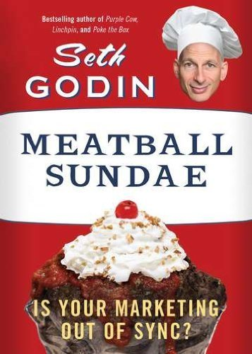 Meatball Sundae: Is Your Marketing out of Sync? by Seth Godin (2012-04-24)