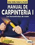 Manual De Carpinteria I/Carpentry Manual I: Una Guia Paso a Paso/A Step by Step Guide (Como Hacer Bien y Facilmente/How to do Well and Easily)