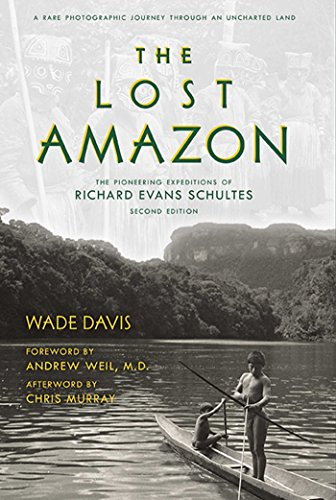 The Lost Amazon: A Rare Photographic Journey Through an Uncharted Land: The Pioneering Expeditions of Richard Evans Schultes