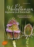 Heilpflanzen. Signatur und Botschaft: Zeichensprache der Natur erkennen und nutzen -