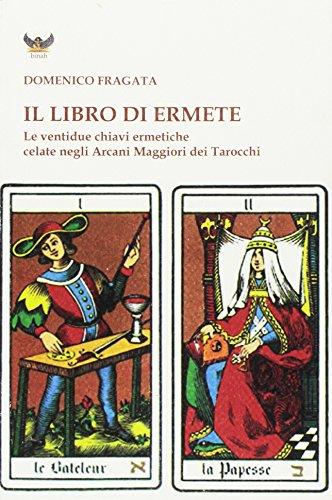 Il libro di Ermete. Le ventidue chiavi ermetiche celate negli Arcani Maggiori dei tarocchi