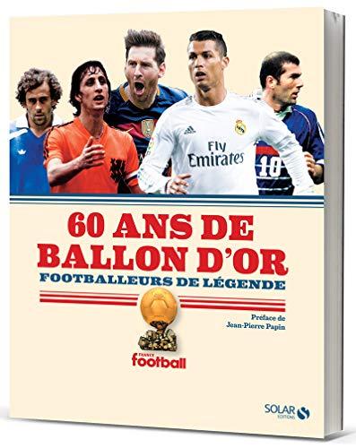 60 ans de Ballon d'Or : footballeurs de légende par France FOOTBALL