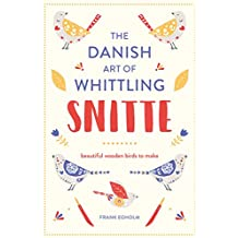 Snitte: The Danish Art of Whittling: Make beautiful wooden birds (English Edition)