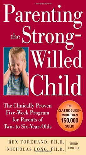Parenting the Strong-Willed Child: The Clinically Proven Five-Week Program for Parents of Two- to Six-Year-Olds, Third Edition by Forehand, Rex, Long, Nicholas (August 1, 2010) Paperback