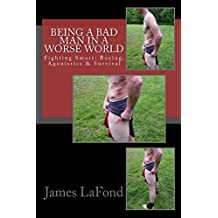 Being a Bad Man in a Worse World: Fighting Smart: Boxing, Agonistics & Survival (English Edition)