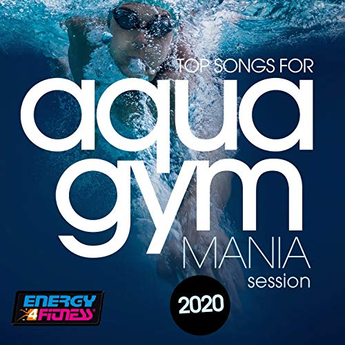 Top Songs For Aqua Gym 2020 Mania Session (15 Tracks Non-Stop Mixed Compilation for Fitness & Workout - 128 Bpm / 32 Count)