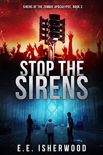 ebook: Stop the Sirens: Sirens of the Zombie Apocalypse, Book 3 (B019AJC78O)