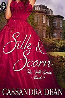 Silk and Scorn (The Silk Series #2) by [Dean, Cassandra]