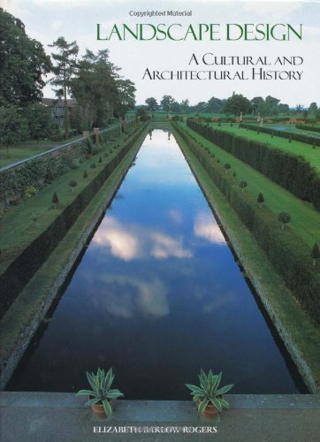 Landscape Design: A Cultural and Architectural History unknown Edition by Rogers, Elizabeth Barlow [2001]