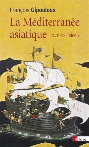 La Méditerranée asiatique XVIe-XXIe siècle par Francois Gipouloux
