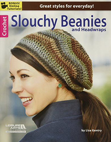 Crochet Slouchy Beanies & Headwraps: Great Styles for Everyday!