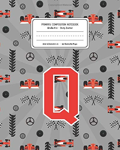 Primary Composition Notebook Grades K-2 Story Journal Q: Racing Cars Pattern Primary Composition Book Letter Q Personalized Lined Draw and Write ... Exercise Book for Kids Back to School Pre