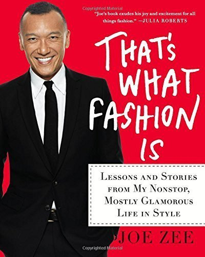 That's What Fashion Is: Lessons and Stories from My Nonstop, Mostly Glamorous Life in Style by Joe Zee (2015-10-13)