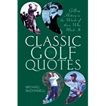 Classic Golf Quotes: Golfing History in the Words of Those Who Made It