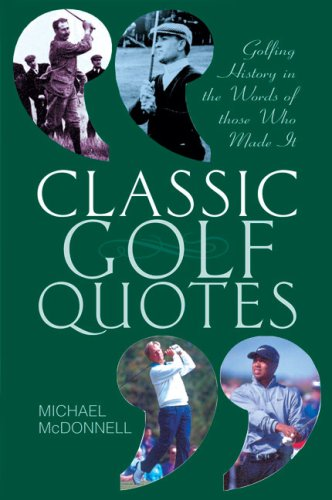 Classic Golf Quotes: Golfing History in the Words of Those Who Made It por Michael McDonnell
