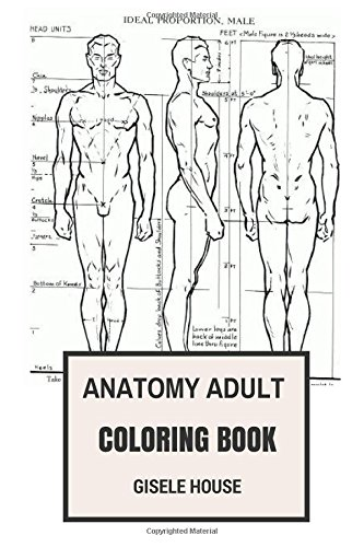 Anatomy Adult Coloring Book: Learn Anatomy Through Fun, Dissection and Mind Relief Educational Adult Coloring Book (Anatomy Coloring Book)