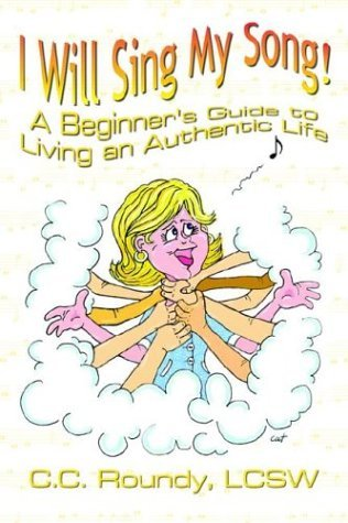 i-will-sing-my-song-a-beginners-guide-to-living-an-authentic-life-by-cathryn-cate-roundy-2004-03-18