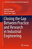 Closing the Gap Between Practice and Research in Industrial Engineering (Lecture Notes in Management and Industrial Engineering)