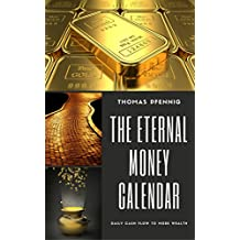 THE ETERNAL MONEY CALENDAR – Daily cash flow to more wealth: Without hypnosis to success - foolproof operation (English Edition)
