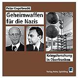 Geheimwaffen für die Nazis: Kriegsforschung in Oberfranken - Peter engelbrecht