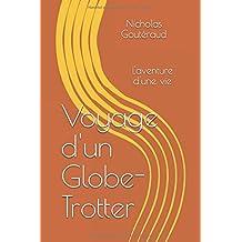 Voyage d'un Globe-Trotter: L'aventure d'une vie