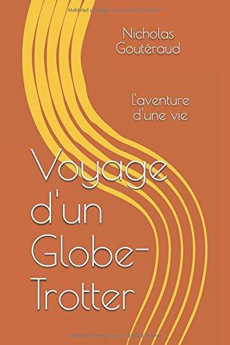 Descargar Libro Voyage d'un Globe-Trotter: L'aventure d'une vie de Nicholas Goutéraud