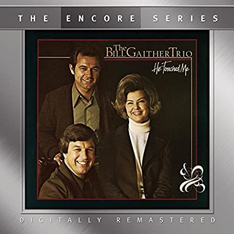 He Touched Me by Bill Gaither Trio