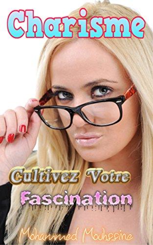 Charisme: Cultivez Votre Fascination ! (Développement Personnel t. 9) par Mohammed Mouhssine
