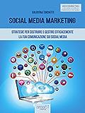 Social Media Marketing: Strategie per costruire e gestire efficacemente la tua comunicazione sui Social Media