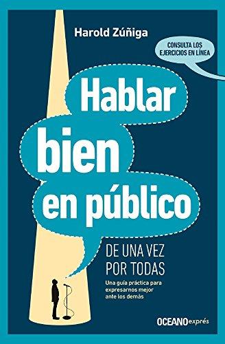 Hablar Bien En Público de Una Vez Por Todas: Una Guía Práctica Para Expresarnos Mejor Ante Los Demás
