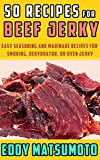 50 Recipes for Beef Jerky: Easy seasoning and marinade recipes for smoking, dehydrator, or oven jerky (English Edition)