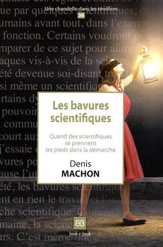 Les bavures scientifiques : Quand des scientifiques se prennent les pieds dans la démarche par Denis Machon