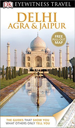 DK Eyewitness Travel Guide: Delhi, Agra & Jaipur by Anuradha Chaturvedi (2013-08-01)