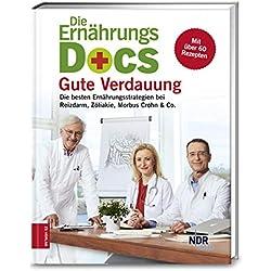 Die Ernährungs-Docs - Gute Verdauung: Die besten Ernährungsstrategien bei Reizdarm, Zöliakie, Morbus Crohn & Co.