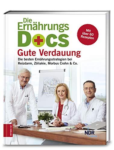 Die Ernährungs-Docs - Gute Verdauung: Die besten Ernährungsstrategien bei Reizdarm, Zöliakie, Morbus Crohn & Co. - Ernährung Und Gesundheit Enterale