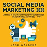 Social Media Marketing 2020: Part 1: Learn How to Build and Grow Your Brand Using Facebook, Instagram, Google, and YouTube. Part 1