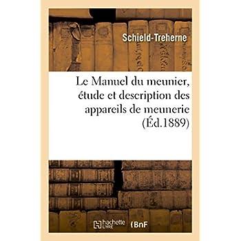 Le Manuel du meunier, étude et description des appareils de meunerie