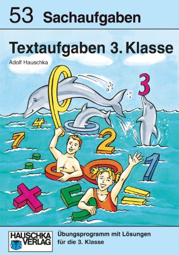 Textaufgaben 3. Klasse: Sachaufgaben - Übungsprogramm mit Lösungen für die 3. Klasse (Mathematik: Textaufgaben/Sachaufgaben, Band 905)